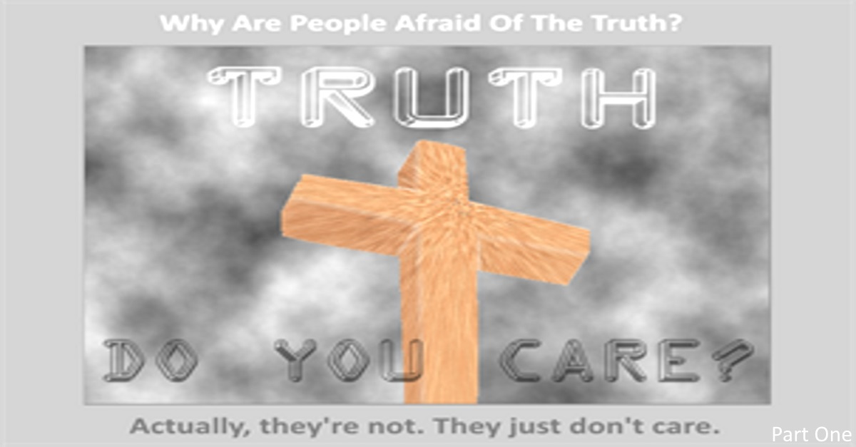 The TRUTH - Do You Care? [Part One]